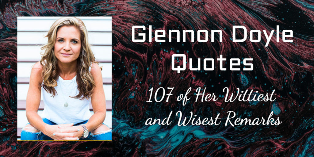 Glennon Doyle Quotes: 107 of Her Wittiest and Wisest Remarks